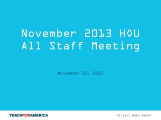 November 2013 HOU All Staff Meeting