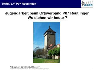 Jugendarbeit beim Ortsverband P07 Reutlingen Wo stehen wir heute ?