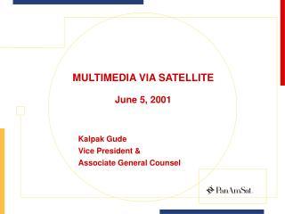 MULTIMEDIA VIA SATELLITE  June 5, 2001