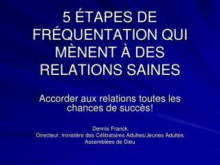 5 ÉTAPES DE FRÉQUENTATION QUI MÈNENT À DES RELATIONS SAINES