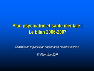 Plan psychiatrie et sant  mentale : Le bilan 2006-2007