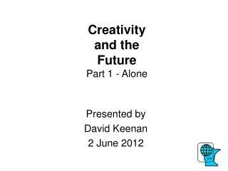 Creativity  and the Future Part 1 - Alone