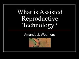 What is Assisted Reproductive Technology