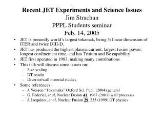 Recent JET Experiments and Science Issues Jim Strachan PPPL Students seminar Feb. 14, 2005