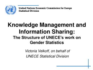 Knowledge Management and Information Sharing:  The Structure of UNECE's work on Gender Statistics