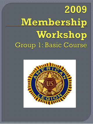 2009 Membership Workshop Group 1: Basic Course