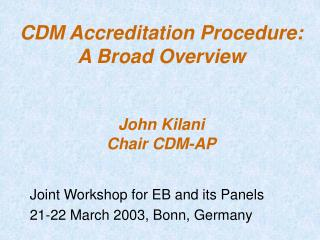 CDM Accreditation Procedure: A Broad Overview  John Kilani Chair CDM-AP