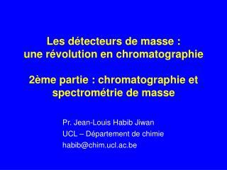 Pr. Jean-Louis Habib Jiwan UCL – Département de chimie habib@chim.ucl.ac.be