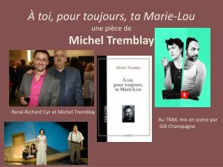 À toi, pour toujours, ta Marie-Lou une pièce de  Michel Tremblay
