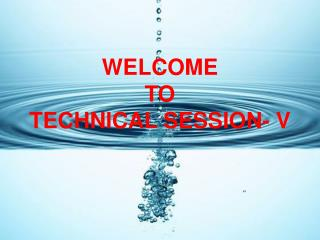 WELCOME  TO  TECHNICAL SESSION- V