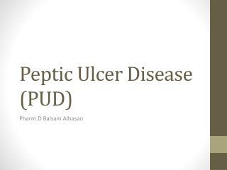 Peptic Ulcer Disease (PUD)