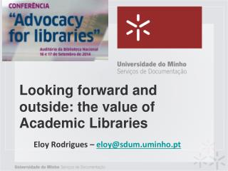 Looking forward and outside: the value of Academic Libraries