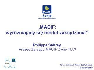 """""""MACIF:  wyróżniający się model zarządzania"""" Philippe Saffray Prezes Zarządu MACIF Życie TUW"""