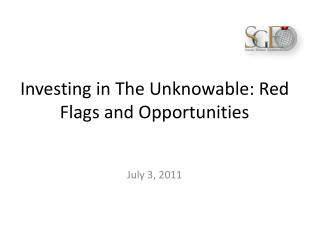 Investing in The Unknowable: Red Flags and Opportunities