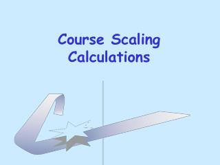 Course Scaling Calculations