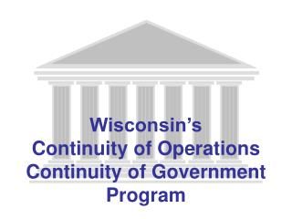 Wisconsin s  Continuity of Operations Continuity of Government Program