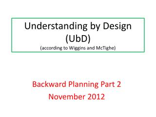 Understanding by Design ( UbD ) (according to Wiggins and  McTighe )