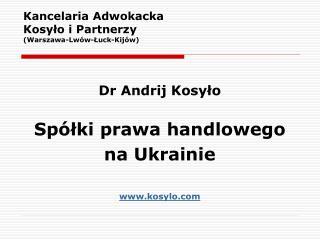 Kancelaria Adwokacka  Kosyło i Partnerzy (Warszawa-Lwów-Łuck-Kijów)