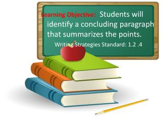 Learning Objective:  Students will identify a concluding paragraph that summarizes the points. Writing Strategies Standa