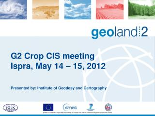G2 Crop CIS meeting Ispra, May 14 – 15, 2012