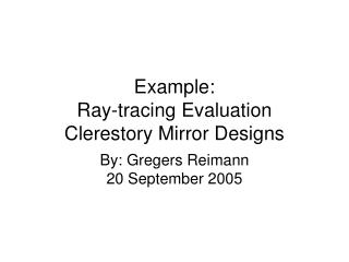 Example: Ray-tracing Evaluation Clerestory Mirror Designs