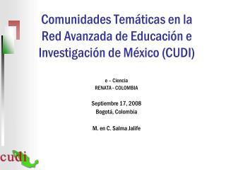 Comunidades Tem�ticas en la Red Avanzada de Educaci�n e Investigaci�n de M�xico (CUDI)