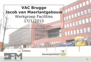 VAC Brugge Jacob van Maerlantgebouw Werkgroep Facilities 17/1/2012