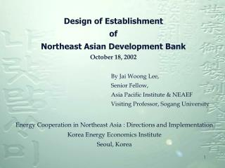 Design of Establishment of Northeast Asian Development Bank October 18, 2002
