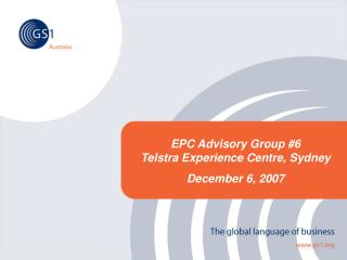 EPC Advisory Group #6 Telstra Experience Centre, Sydney December 6, 2007