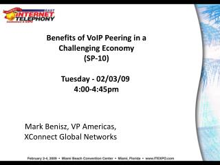 Benefits of VoIP Peering in a Challenging Economy (SP-10) Tuesday - 02/03/09  4:00-4:45pm
