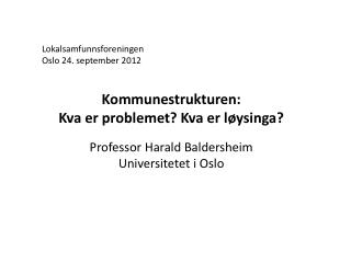 Lokalsamfunnsforeningen Oslo 24. september 2012 Kommunestrukturen: