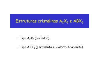 Estruturas cristalinas A 2 X 3  e ABX 3