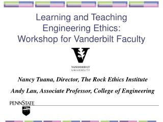 Nancy Tuana, Director, The Rock Ethics Institute Andy Lau, Associate Professor, College of Engineering
