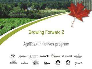 Growing Forward 2 AgriRisk Initiatives program