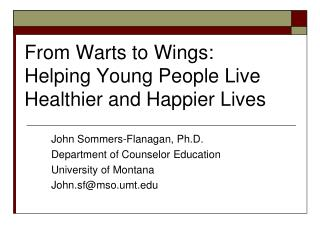From Warts to Wings:  Helping Young People Live Healthier and Happier Lives
