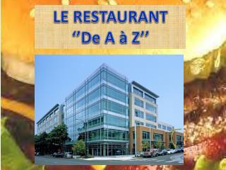 LE RESTAURANT  ''De A  à  Z''
