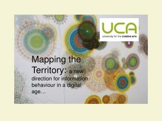 Mapping the Territory:  a new direction for information behaviour in a digital age…