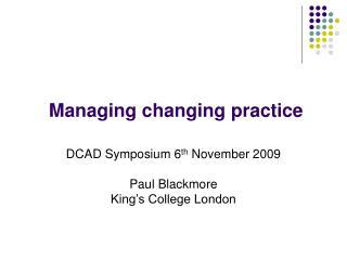 Managing changing practice