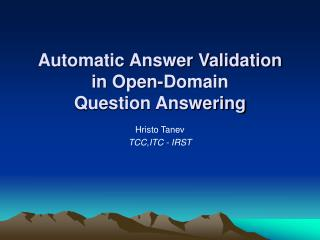 Automatic Answer Validation  in Open -Domain  Question Answering