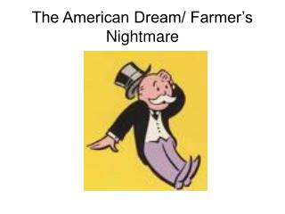 The American Dream/ Farmer's Nightmare