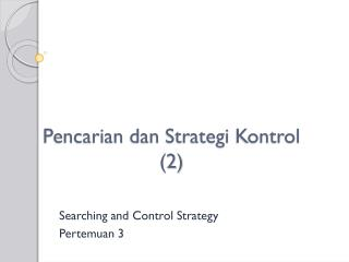 Pencarian dan Strategi Kontrol (2)
