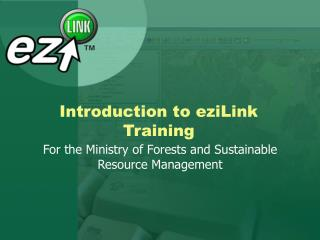 Introduction to eziLink Training