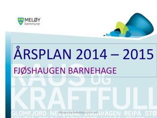 ÅRSPLAN 2014 – 2015 FJØSHAUGEN BARNEHAGE