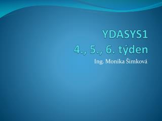 YDASYS1 4., 5., 6.  t�den