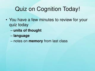 Quiz on Cognition Today!