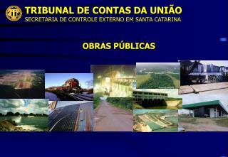 TRIBUNAL DE CONTAS DA UNI O SECRETARIA DE CONTROLE EXTERNO EM SANTA CATARINA   OBRAS P BLICAS