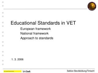 Educational Standards in VET   European framework  National framework  Approach to standards