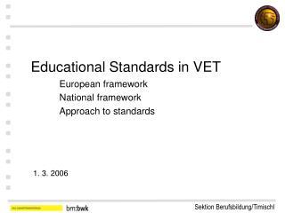 Educational Standards in VET   European framework  National framework  Approach to standards