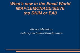 What's new in the Email World IMAP/LEMONADE/SIEVE (no DKIM or EAI)