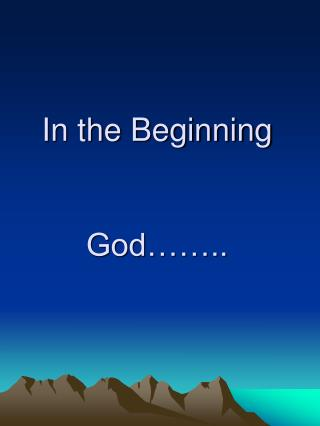 In the Beginning God……..
